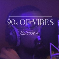 90s OF VIBES ⎜ ÉPISODE 4