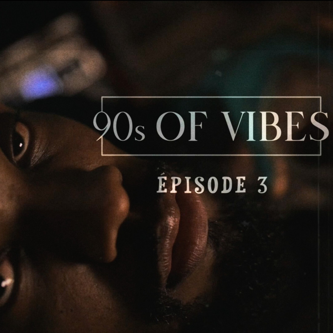 90s OF VIBES ⎜ ÉPISODE 3