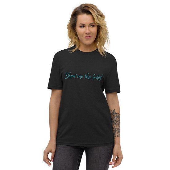 """Unisex recycled t-shirt """"Show me the baby!"""""""