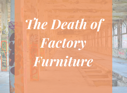 The Death of Factory Furniture