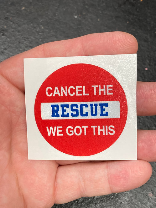 Cancel The Rescue We Got This! (Do Not Enter Sign Style decal)