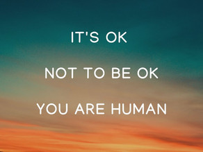 It's OK not to be OK, you are human