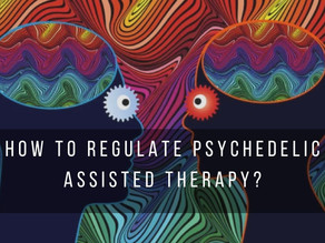 How to regulate psychedelic assisted therapy?