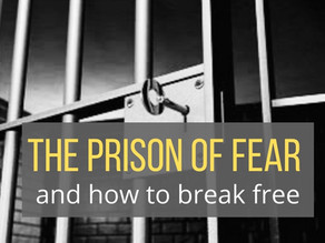 The prison of FEAR and how to break free