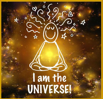 I am the UNIVERSE!