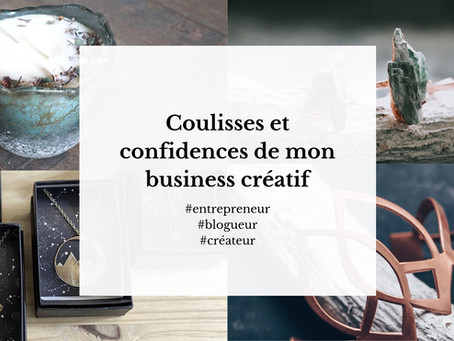Coulisses & confidences de mon business créatif