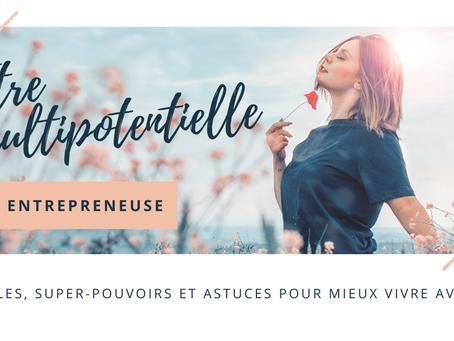 Être multi-potentiel et entrepreneur(e): obstacles, super-pouvoirs et astuces pour mieux vivre avec!