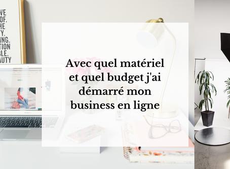 Avec quel matériel et quel budget j'ai démarré mon business en ligne