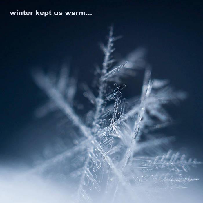 Winter Kept Us Warm