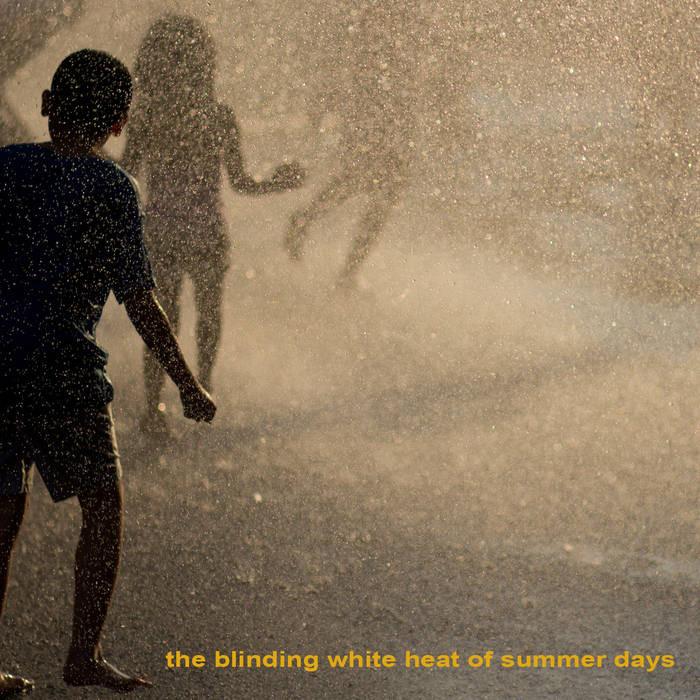The Blinding White Heat of Summer Days