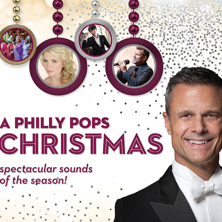A PHILLY POPS CHRISTMAS 2021 Dec. 3rd - Dec. 18th