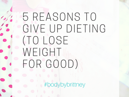 5 REAL REASONS TO GIVE UP DIETING