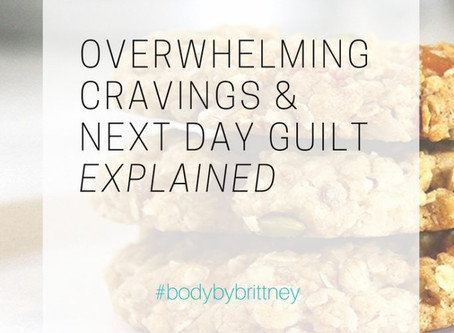 OVERWHELMING CRAVINGS & NEXT DAY GUILT EXPLAINED