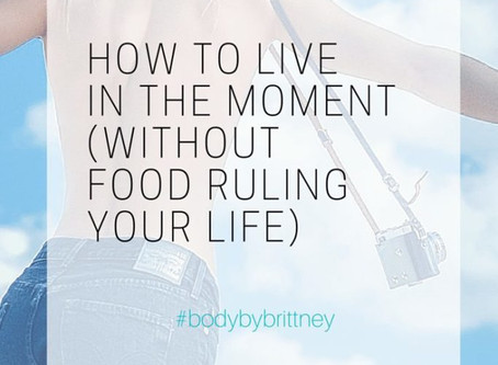HOW TO LIVE IN THE MOMENT (WITHOUT FOOD RULING YOUR LIFE) | VIDEO