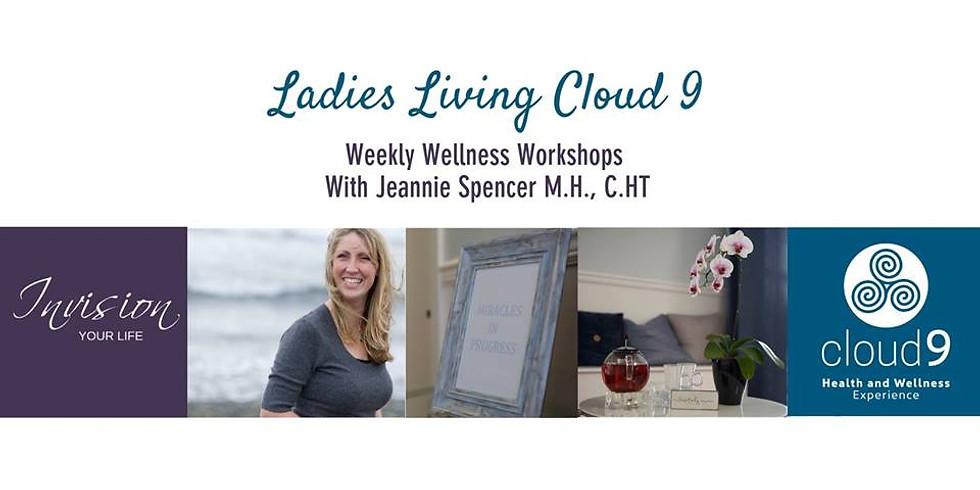 Ladies Living Cloud 9 - Wellness Workshops EVERY WEDNESDAY