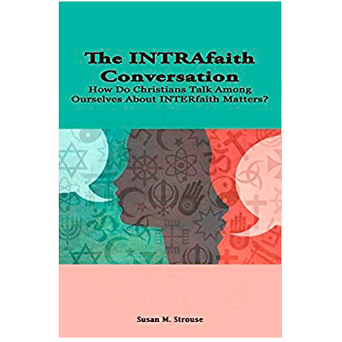 The INTRAfaith Conversation: How Do Christians Talk Among Ourselves About INTERf