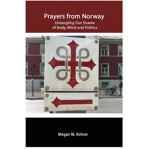 Prayers from Norway: Untangling Our Shame of Body, Mind and Politic