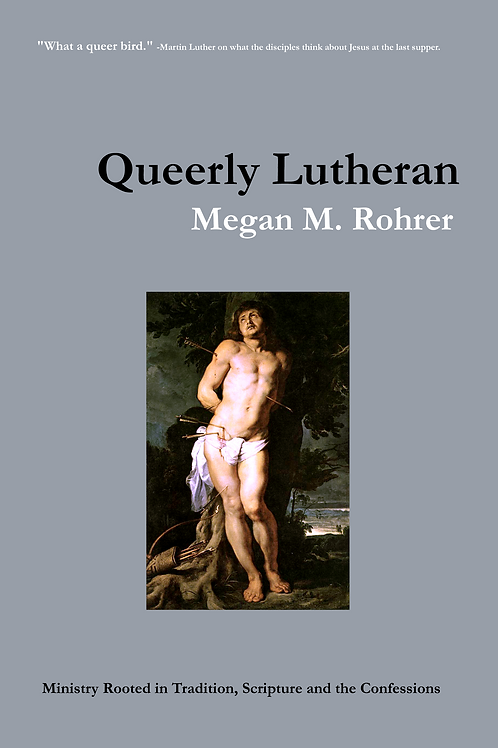 Queerly Lutheran: Ministry Rooted in Tradition, Scriptures and the Confessions