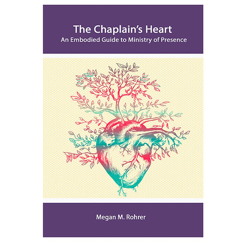 The Chaplain's Heart: An Embodied Guide to Ministry of Presence