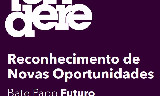Bate Papo Futuro 2 - Reconhecimento de Novas Oportunidades