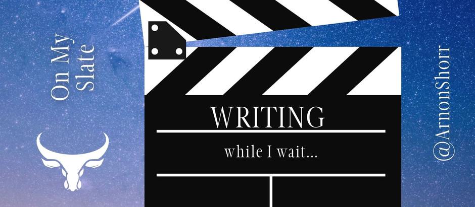 Writing While I Wait...