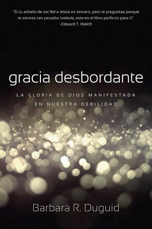 Gracia Desbordante - Barbara Duguid