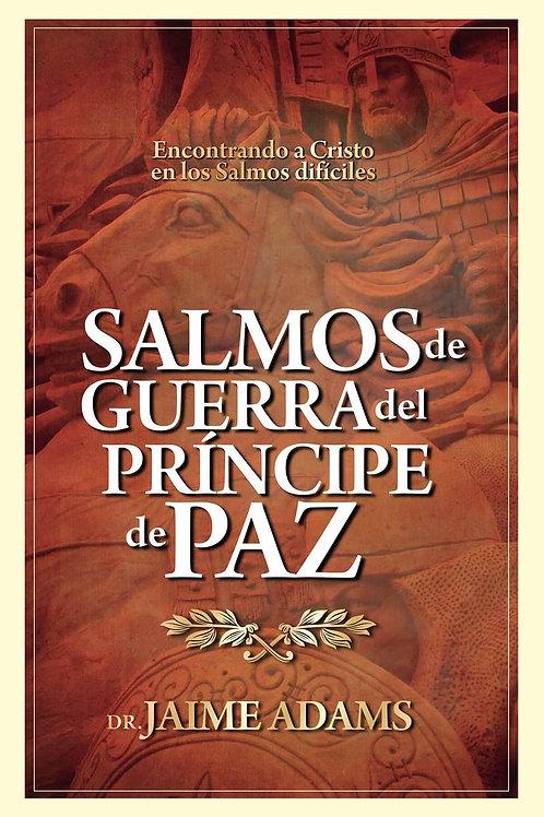 Salmos de guerra del Príncipe de paz - Dr. Jaime Adams