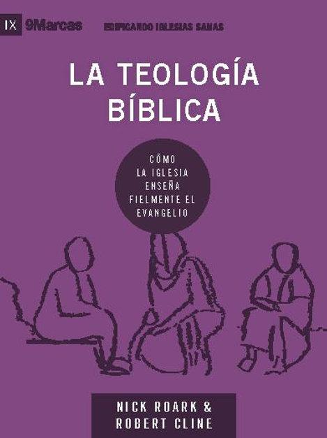 La teología bíblica - Serie Edificando Iglesias Sanas