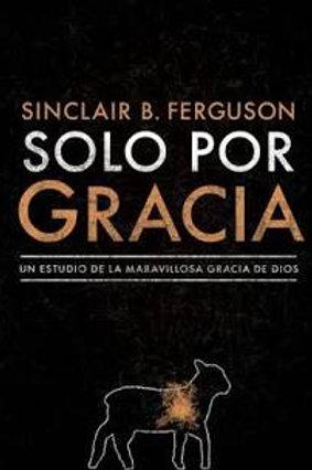 Solo por gracia - Sinclair B. Ferguson