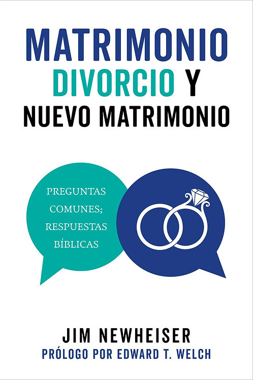 Matrimonio, Divorcio y Nuevo Matrimonio - Jim Newheiser