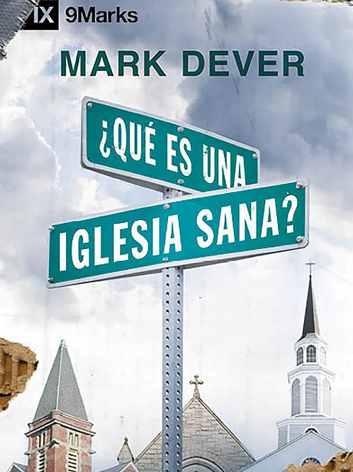 Qué es una iglesia sana? - Mark Dever