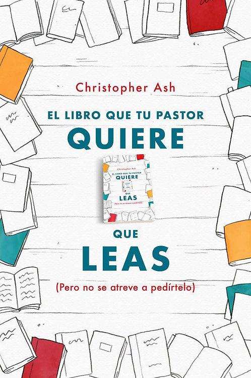 El libro que tu pastor quiere que leas - Christopher Ash