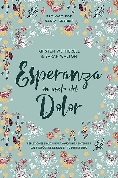 Esperanza en medio del dolor - Kristen Wetherell & Sarah Walton