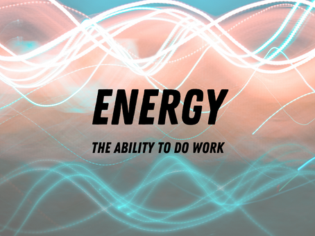 Energy - The Ability To Do Work