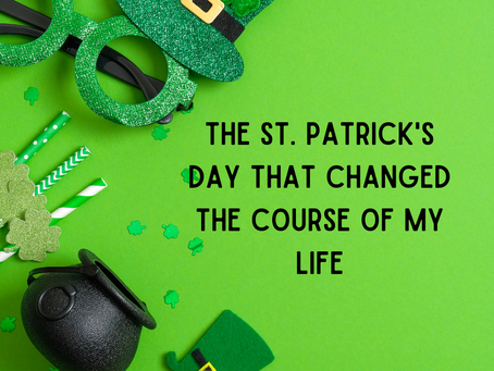 The St. Patrick's Day that Changed the Course of My Life