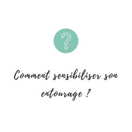 Comment sensibiliser son entourage