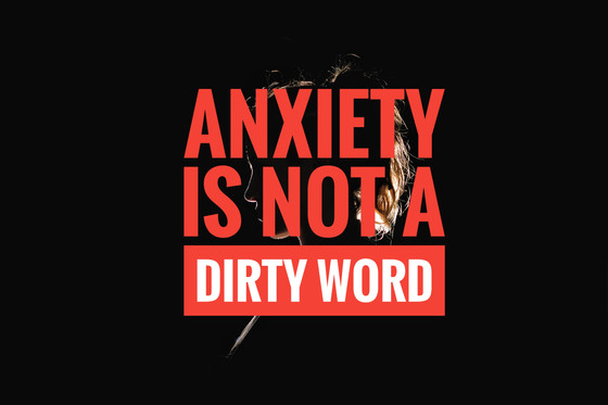 Anxiety is NOT a dirty word