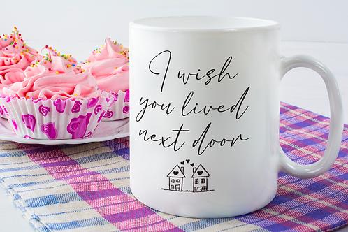 I Wish You Lived Next Door Mug // Pink or Plain Mugs Available