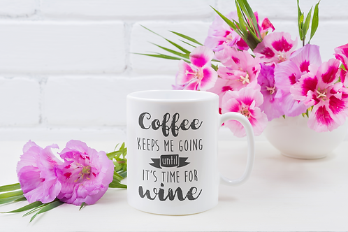 Coffee Keeps Me Going Until Its Time For Wine Mug
