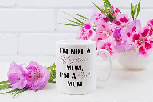 I'm Not a Regular Mum, I'm a Cool Mum Mug