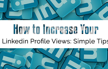 How to Increase Your LinkedIn Profile Views