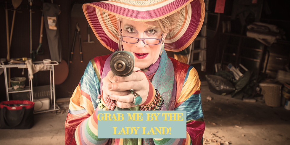 GRAB ME BY THE LADY LAND!