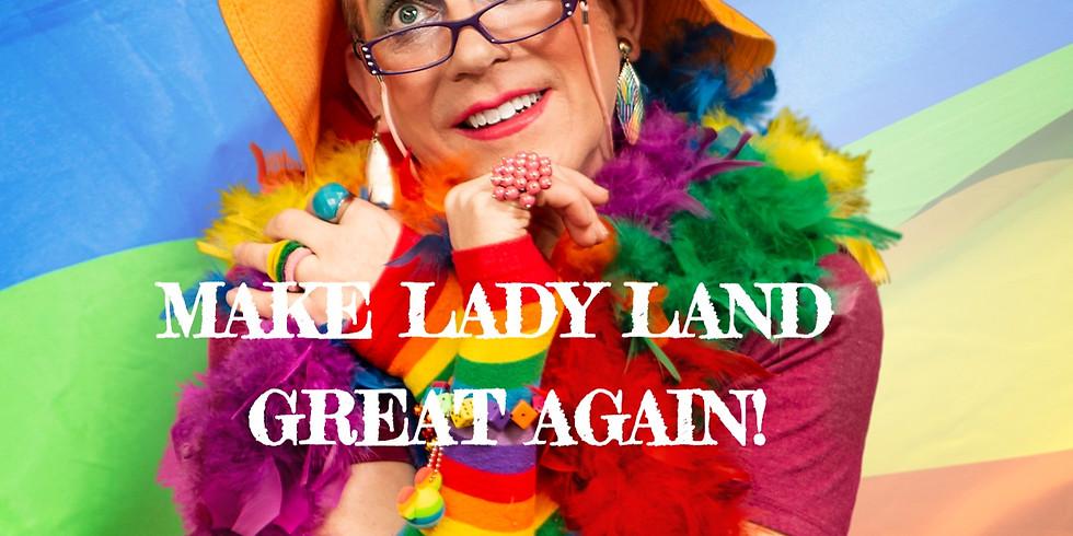 MAKE LADY LAND GREAT AGAIN!