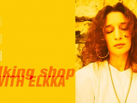 Talking Shop with Elkka
