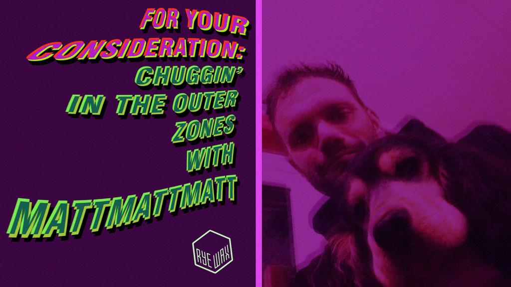 For Your Consideration  Strum Chuggin  in the Outer Zones with MattMattMatt f1f5e0e4af