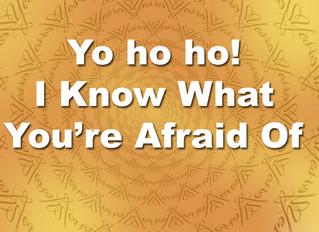 Yo ho ho! I Know What You're Afraid Of