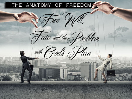 The Anatomy of Freedom: Free Will, Fate and the Problem with God's Plan