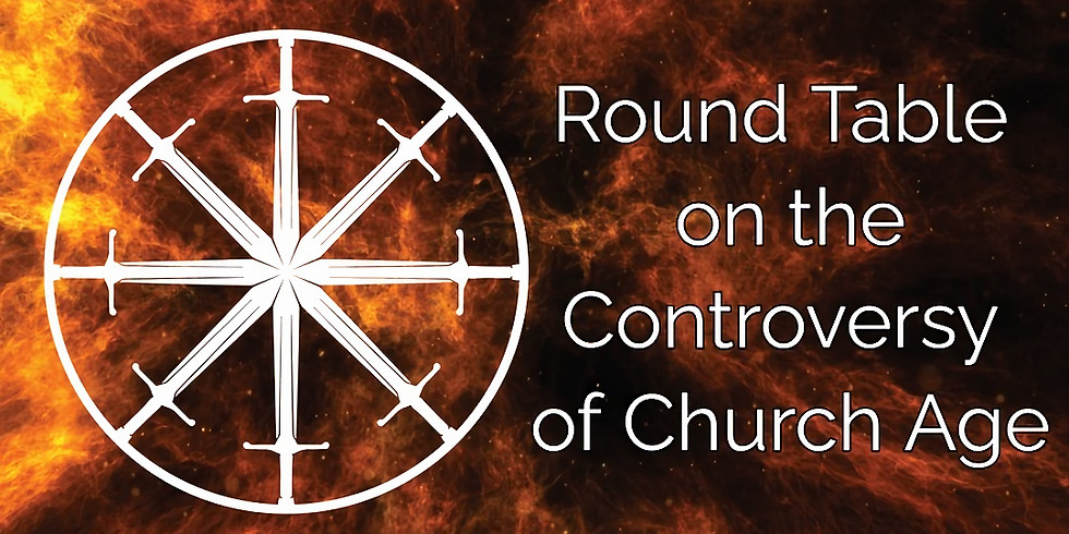 Round Table of the Controversy of Church Age