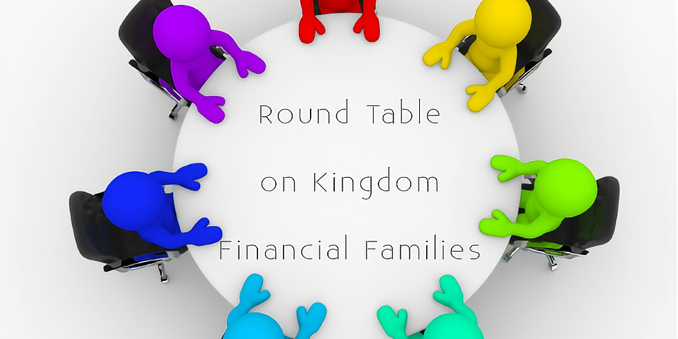 Round Table on Kingdom Financial Families