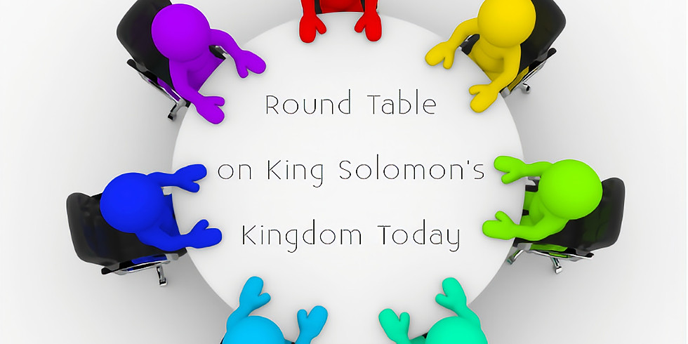 Round Table on King Solomon's Kingdom Today